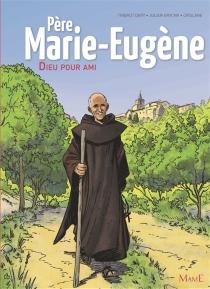 Père Marie-Eugène : Dieu pour ami - Crislane
