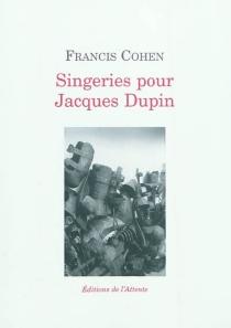 Singeries pour Jacques Dupin - FrancisCohen
