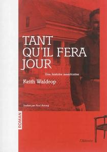 Tant qu'il fera jour : une histoire américaine - KeithWaldrop