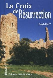 La croix de Résurrection - PascaleBlazy