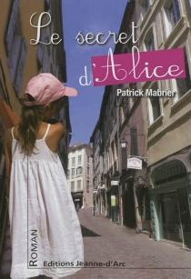 Le secret d'Alice - PatrickMabrier