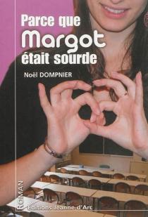 Parce que Margot était sourde - NoëlDompnier