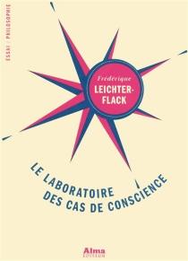 Le laboratoire des cas de conscience - FrédériqueLeichter-Flack