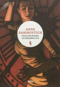 Chacune blesse, la dernière tue - AnneRabinovitch
