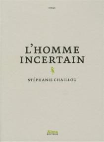 L'homme incertain - StéphanieChaillou