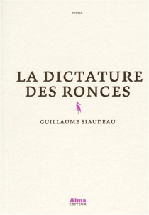 La dictature des ronces - Guillaume Siaudeau
