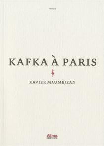 Kafka à Paris - XavierMauméjean