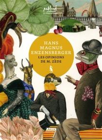 Les opinions de M. Zède : miettes de sa pensée collectées par ses auditeurs - Hans MagnusEnzensberger