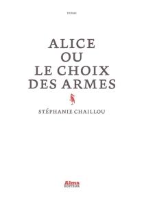 Alice ou Le choix des armes - StéphanieChaillou