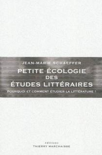 Petite écologie des études littéraires : pourquoi et comment étudier la littérature ? - Jean-MarieSchaeffer