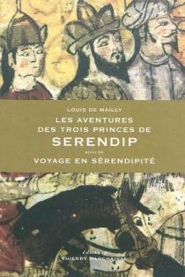 Les aventures des trois princes de Serendip| Suivi de Voyage en sérendipité - Louis deMailly