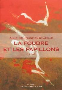 La foudre et les papillons - Anne-DauphineDu Chatelle