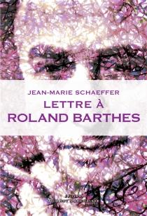 Lettre à Roland Barthes - Jean-MarieSchaeffer