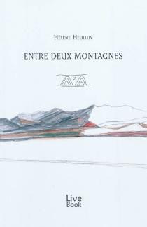 Entre deux montagnes : roman de voyage - HélèneHeulluy
