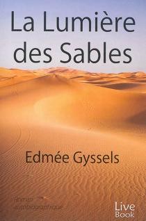 La lumière des sables : roman autobiographique - EdméeGyssels Bernard