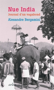 Nue India : journal d'un vagabond - Alexandre Bergamini
