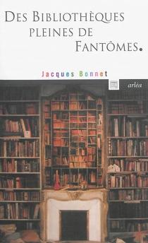 Des bibliothèques pleines de fantômes - JacquesBonnet