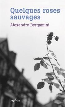 Quelques roses sauvages - AlexandreBergamini