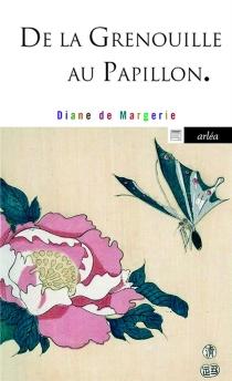 De la grenouille au papillon - Diane deMargerie