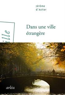 Dans une ville étrangère - Jérôme d'Astier