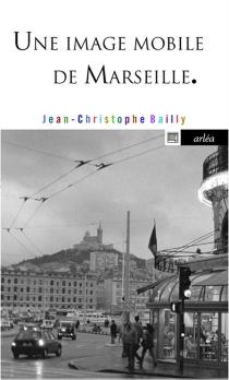 Une image mobile de Marseille - Jean-ChristopheBailly
