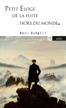 Petit éloge de la fuite hors du monde - RémyOudghiri