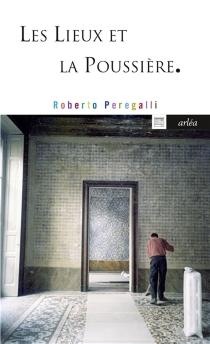 Les lieux et la poussière - RobertoPeregalli