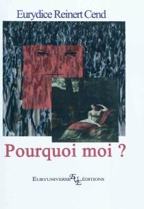 Pourquoi moi ? : roman, suivi de 5 sketchs - EurydiceReinert Cend