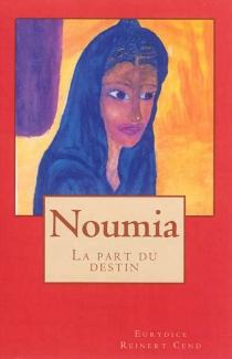 Noumia : la part du destin - EurydiceReinert Cend