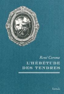 L'hébétude des tendres - RenéCorona