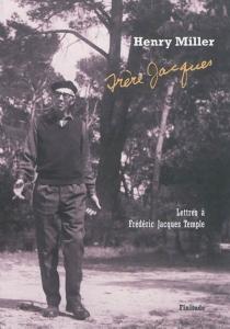 Frère Jacques : lettres à Frédéric Jacques Temple (1948-1980) - HenryMiller