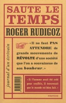 Saute le temps : journal d'un écrivain - RogerRudigoz