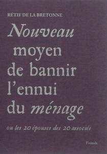 Nouveau moyen de bannir l'ennui du ménage ou Les 20 épouses des 20 associés - Nicolas-EdmeRétif de La Bretonne
