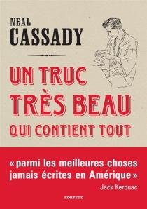 Un truc très beau qui contient tout : lettres, 1944-1950 - NealCassady