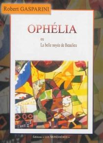 Ophélia ou La belle noyée de Beaulieu - RobertGasparini