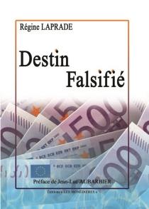 Destin falsifié - RégineLaprade