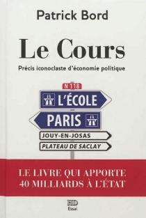Le cours : précis iconoclaste d'économie politique : essai - PatrickBord