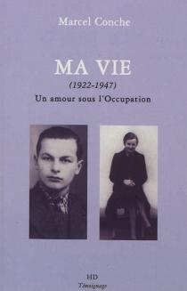 Ma vie (1922-1947) : un amour sous l'Occupation - MarcelConche