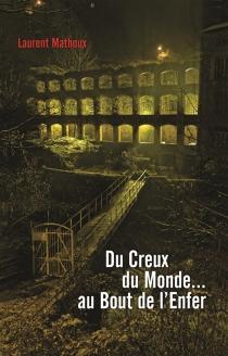 Du creux du monde... au bout de l'enfer - LaurentMathoux