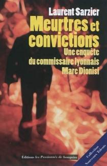 Meurtres et convictions : une enquête du commissaire lyonnais Marc Dionisi - LaurentSarzier