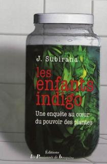 Les enfants indigo : une enquête au coeur du pouvoir des plantes - J.Subirana
