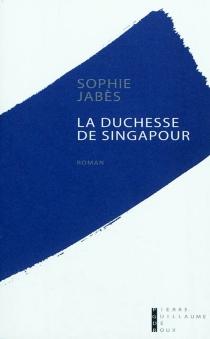 La duchesse de Singapour - SophieJabès