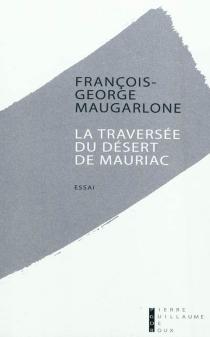 La traversée du désert de Mauriac : essai - François-GeorgeMaugarlone