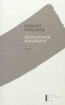 Retrouver Malraux : souvenirs et relecture : essai - RobertPoujade