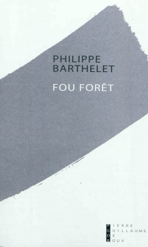 Fou forêt - Philippe Barthelet