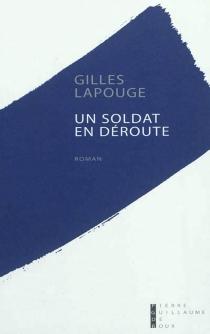 Un soldat en déroute - GillesLapouge