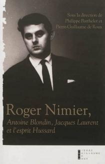 Roger Nimier, Antoine Blondin, Jacques Laurent et l'esprit hussard : essai -