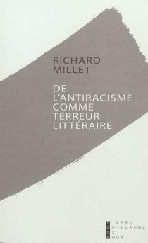 De l'antiracisme comme terreur littéraire - RichardMillet