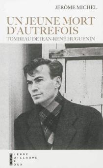 Un jeune mort d'autrefois : tombeau de Jean-René Huguenin - JérômeMichel