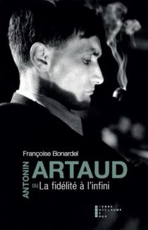 Antonin Artaud ou La fidélité à l'infini - FrançoiseBonardel